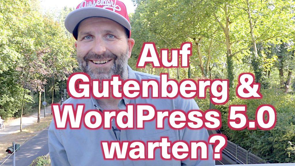 WordPress 5.0 & der Gutenberg-Editor für neue Websites: Warten oder schon heute anfangen ?