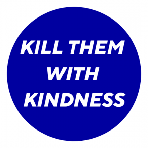 Kill them with Kindness Reimar Kosack