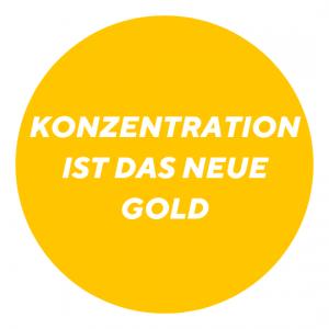 Konzentration ist das neue Gold
